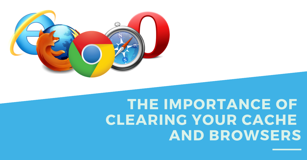 THE-IMPORTANCE-OF-CLEARING-YOUR-CACHE-AND-BROWSERS